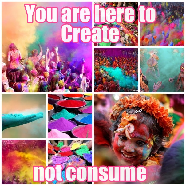 WE ARE HERE TO CREATE, NOT CONSUME